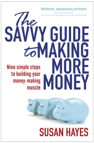 The Savvy Guide to Making More Money by Susan HayesCulleton